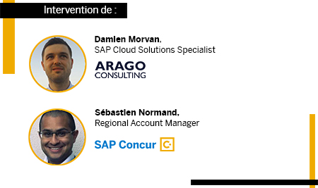 Intervention de Damien Morvan, SAP Cloud Solutions Specialist Arago Consulting et Sébastien Normand, Regional Account Manager SAP Concur